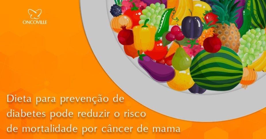 Dieta para prevenção de diabetes pode reduzir o risco de mortalidade por câncer de mama